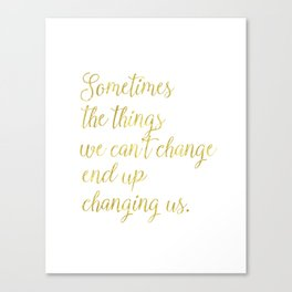 Sometimes, the things we can't change end up changing us. Canvas Print