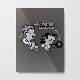 Schadenfreude Master Metal Print