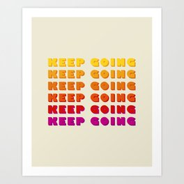 KEEP GOING - POSITIVE QUOTE Art Print