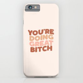YOU ARE DOING GREAT BITCH peach pink iPhone Case