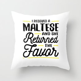 Rescued a Maltese She Returned the Favor Throw Pillow