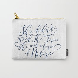 force of nature quote Carry-All Pouch