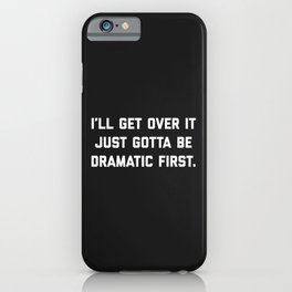 Gotta Be Dramatic First Funny Quote iPhone Case
