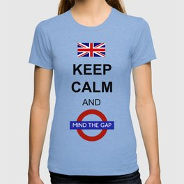 Keep Calm and Mind the Gap British Saying T-shirt