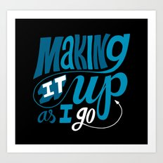 Making It Up As I Go Art Print