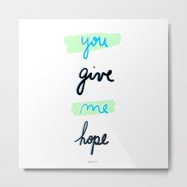 You give me hope Metal Print