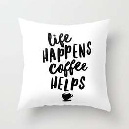 Life Happens Coffee Helps Throw Pillow