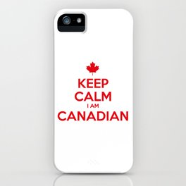 KEEP CALM I AM CANADIAN iPhone Case