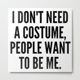 No Need For a Costume Metal Print