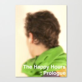 The Happy Hours - Prologue Canvas Print