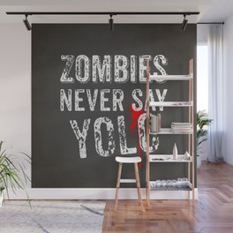 Zombies never say YOLO Wall Mural