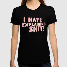 I Hate Explaining Shit T-shirt