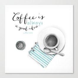 Coffee is always a good idea Canvas Print