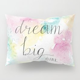 Dream Big Girl! Pillow Sham