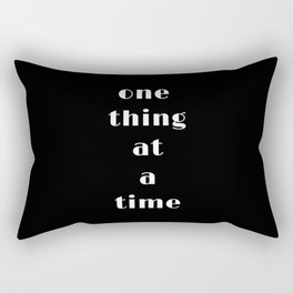 one thing at a time Rectangular Pillow