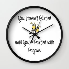 You Haven't Partied Until You've Partied With Pagans Wall Clock