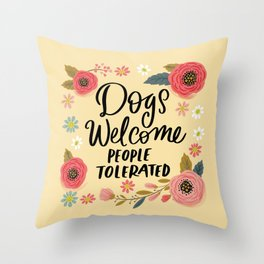 Pretty Not-So-Sweary: Dogs Welcome, People Tolerated Throw Pillow