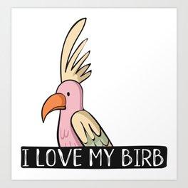 I Love My Birb Art Print