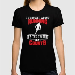 I Thought About Running It's The Thought That Counts T-shirt