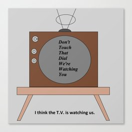 The T.V. is watching us Canvas Print