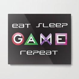 Eat, Sleep, Game, Repeat Metal Print