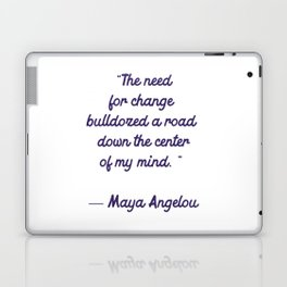 The need for change bulldozed a road down the center of my mind - Maya Angelou quote Laptop & iPad Skin