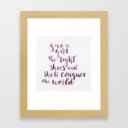 Give a girl the right shoes and she'll conquer the world. Framed Art Print