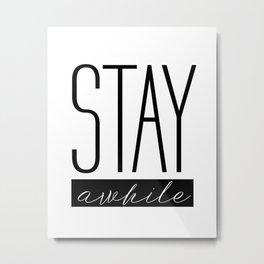 Stay awhile Metal Print