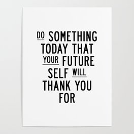 Do Something Today That Your Future Self Will Thank You For typography poster home decor wall art Poster