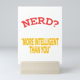 """""""Nerd? I Prefer The Term More Intelligent Than You Think"""" tee design. Makes a nice tee this holiday! Mini Art Print"""