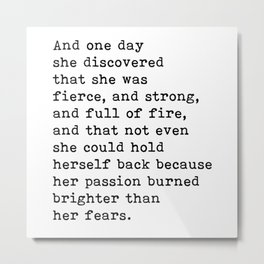 And one day she discovered that she was fierce and strong quote Metal Print