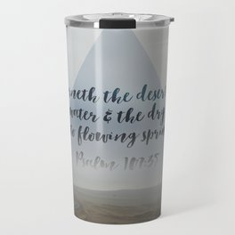 Desert and Dry Ground (Psalm 107:35) Travel Mug