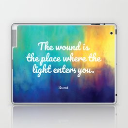 The wound is the place where the Light enters you, Rumi quote Laptop & iPad Skin