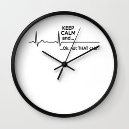 Keep Calm And Ok, Not That Calm Heartbeat Wall Clock