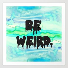 Be Weird. Art Print