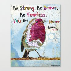 Be Strong, Be Brave, Be Fearless Canvas Print