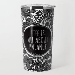 Life is all about balance Travel Mug