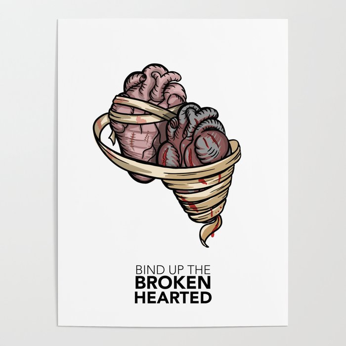Bind Up The Brokenhearted Poster By Rawspoon
