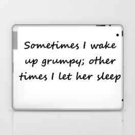 Sometimes I wake up grumpy; other times I let her sleep Laptop & iPad Skin