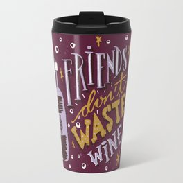 Friends Don't Waste Wine Travel Mug