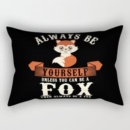 Always Be Yourself, Unless You Can Be A Fox - Funny Illustration Rectangular Pillow