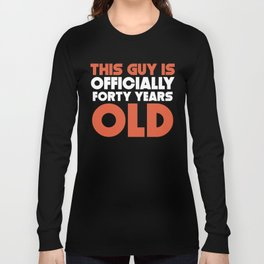 This Guy Is Officially Forty Years Old Long Sleeve T-shirt