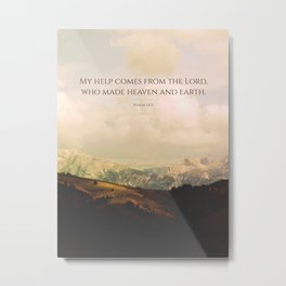 My help comes form the Lord, who made heaven and earth Metal Print