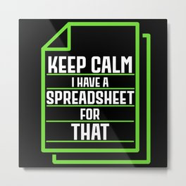 Keep Calm I Have A Spreadsheet For That Metal Print