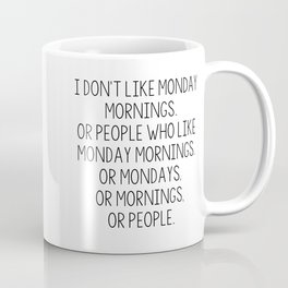 I don't like Mondays Coffee Mug