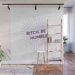 Bitch, Be Humble Wall Mural