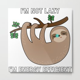 I'm Not Lazy I'm Energy Efficient Metal Print