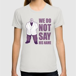 We Do Not Say His Name T-shirt
