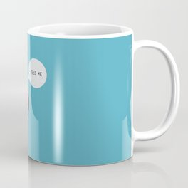 Fat Feed Me Coffee Mug