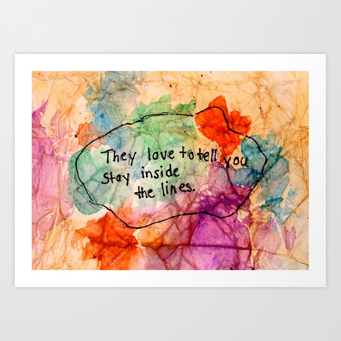 They love to tell you stay inside the lines. Art Print